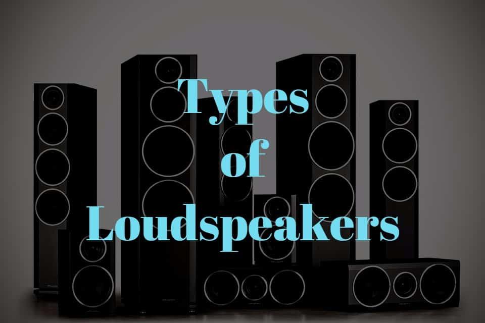 Types of Loudspeakers